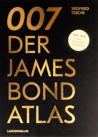 007. Der James Bond Atlas. 1954-2020. Filme, Schauplätze und Hintergründe.