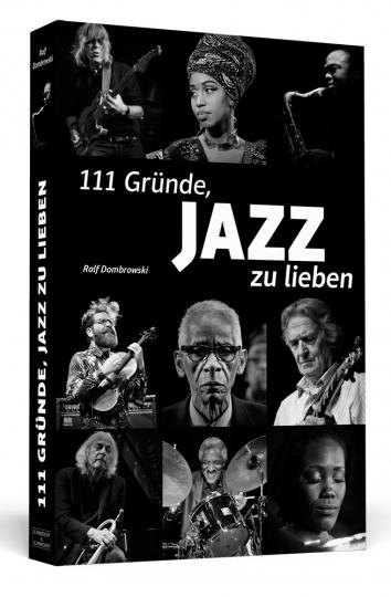 111 Gründe, Jazz zu lieben. Eine Liebeserklärung.