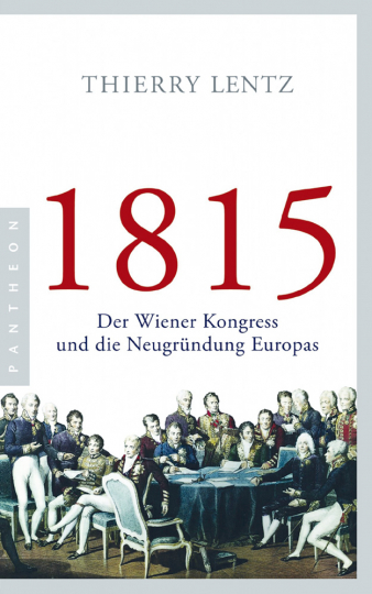 1815 - Der Wiener Kongress und die Neugründung Europas