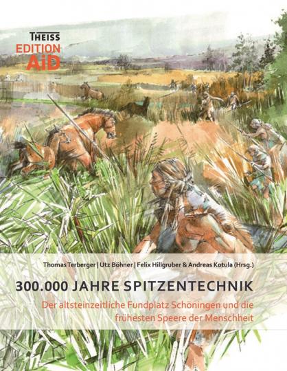 300.000 Jahre Spitzentechnik. Der altsteinzeitliche Fundplatz Schöningen und die frühesten Speere der Menschheit.