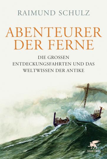Abenteurer der Ferne. Die großen Entdeckungsfahrten und das Weltwissen der Antike.