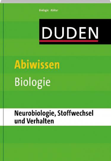 Abiwissen Biologie: Neurobiologie, Stoffwechsel und Verhalten