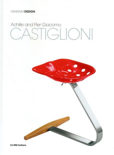 Achille und Pier Giacomo Castiglioni. Minimum Design.