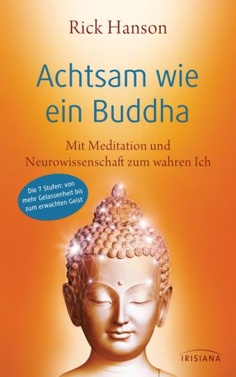 Achtsam wie ein Buddha. Mit Meditation und Neurowissenschaft zum wahren Ich.