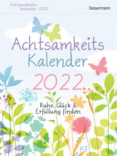 Achtsamkeitskalender 2022. Der entspannte Abreißkalender. Ruhe, Glück & Erfüllung finden. Entspannung & Entschleunigung im Alltag.