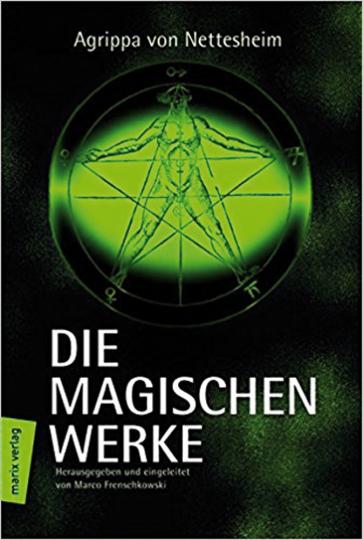 Agrippa von Nettesheim. Die magischen Werke.