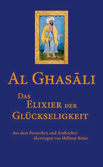 Al Ghasâli. Das Elixier der Glückseligkeit.