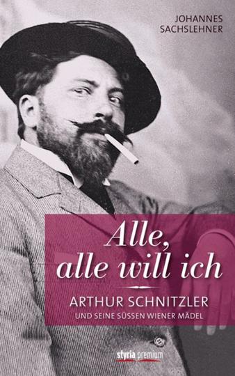 Alle, alle will ich. Arthur Schnitzler und seine süßen Wiener Mädel.