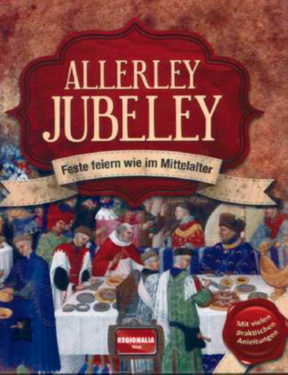 Allerley Jubeley - Feste feiern wie im Mittelalter