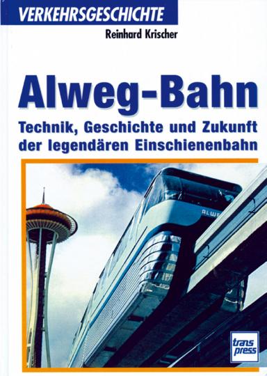Alweg-Bahn - Technik, Geschichte und Zukunft der legendären Einschienenbahn.