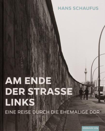 Am Ende der Straße links. Eine Reise durch die ehemalige DDR.
