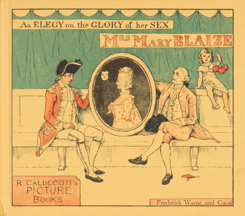 An Elegy on the Glory of her Sex. Mrs. Mary Blaize. Randolph Caldecott's Picture Books.