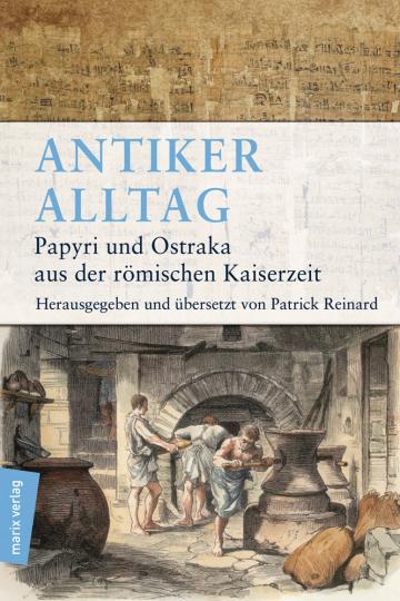 Antiker Alltag. Papyri und Ostraka aus der römischen Kaiserzeit.