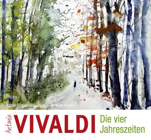 Antonio Vivaldi. Die vier Jahreszeiten. Eine Geschichte zu Vivaldis Meisterwerken.