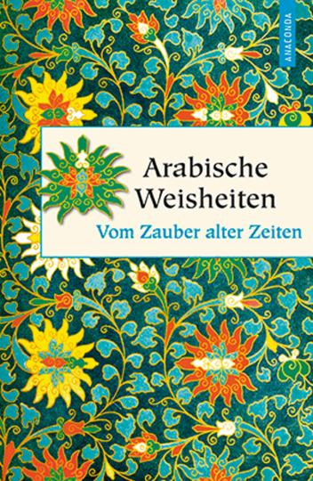 Arabische Weisheiten. Vom Zauber alter Zeiten.