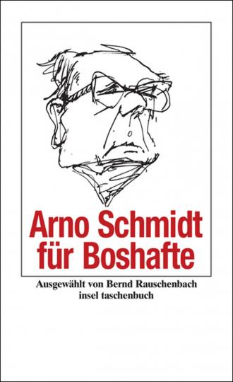 Arno Schmidt für Boshafte.