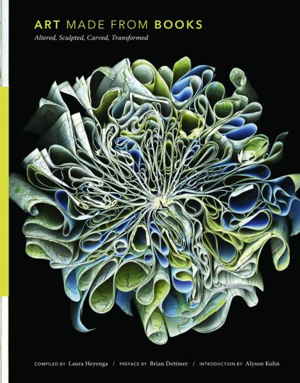 Art Made from Books. Altered, Sculpted, Carved, Transformed. Kunst aus Büchern. Verändert, geschnitten, skulptural.