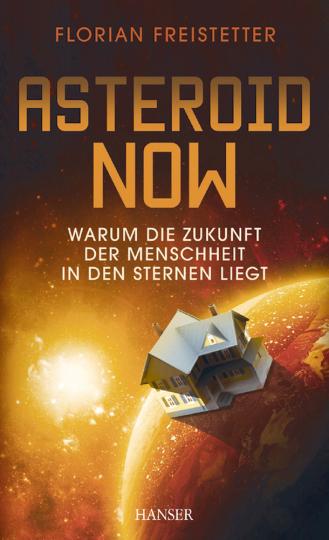 Asteroid Now - Warum die Zukunft der Menschen in den Sternen liegt
