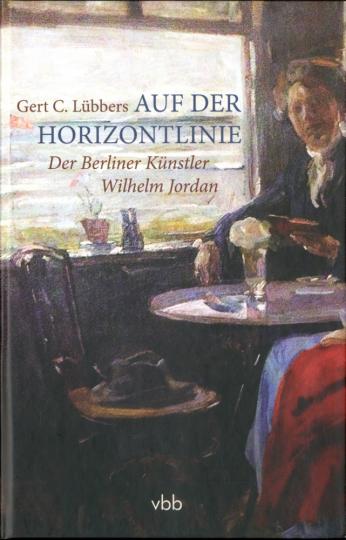Auf der Horizontlinie. Der Berliner Künstler Wilhelm Jordan.