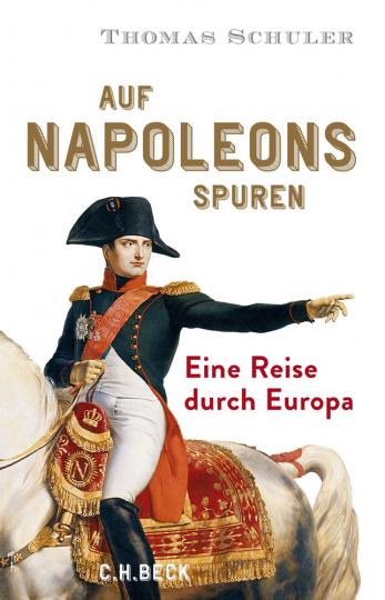 Auf Napoleons Spuren. Eine Reise durch Europa.