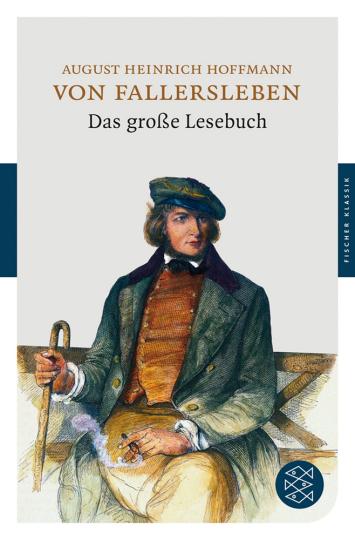 August Heinrich Hoffmann von Fallersleben. Das große Lesebuch.