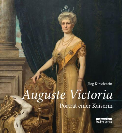 Auguste Victoria. Porträt einer Kaiserin.