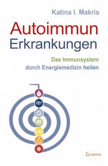 Autoimmun Erkrankungen - Das Immunsystem durch Energiemedizin heilen