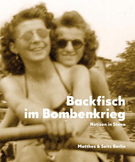 Backfisch im Bombenkrieg. Das Tagebuch der Gitti E. Notizen in Steno 1943-45.