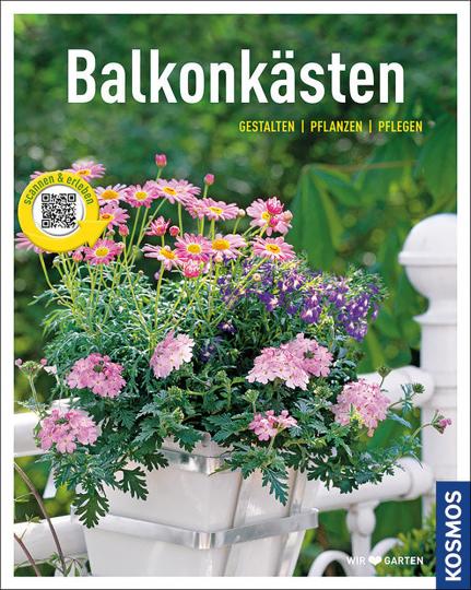Balkonkästen: Gestalten - Pflanzen - Pflegen