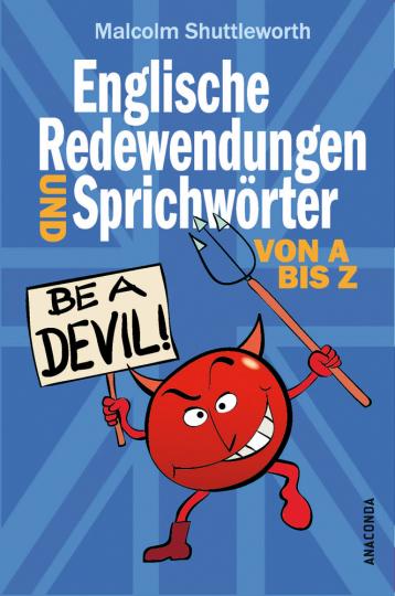 Be a devil! Englische Redewendungen und Sprichwörter von A bis Z.