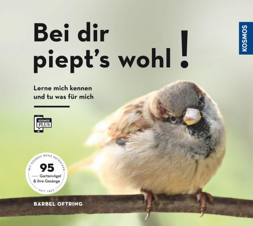 Bei dir piept's wohl! Lern mich kennen und tu was für mich. 95 Gartenvögel und ihre Gesänge.