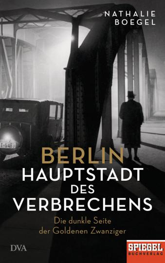 Berlin - Hauptstadt des Verbrechens. Die dunkle Seite der Goldenen Zwanziger.