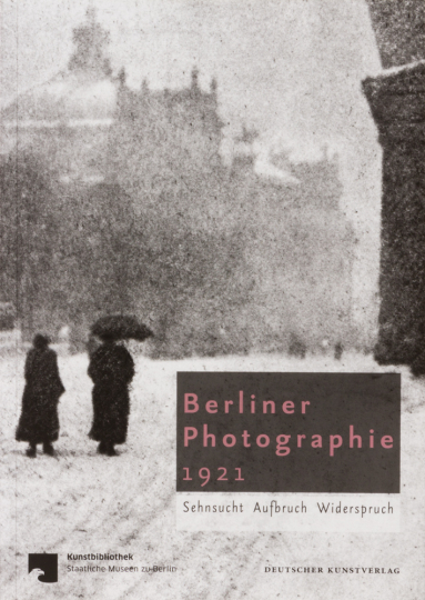 Berliner Photographie 1921. Sehnsucht. Aufbruch. Widerspruch.