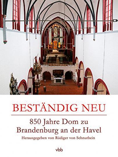 Beständig neu. 850 Jahre Dom zu Brandenburg an der Havel.