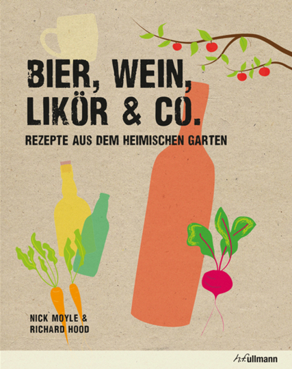 Bier, Wein, Likör & Co. Rezepte aus dem heimischen Garten.