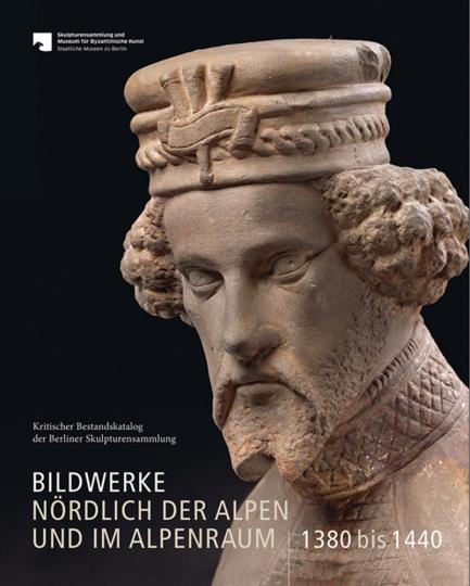Bildwerke nördlich der Alpen und im Alpenraum. 1380 bis 1440. Kritischer Bestandskatalog der Berliner Skulpturensammlung.