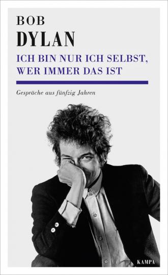 Bob Dylan. Ich bin nur ich selbst, wer immer das ist. Gespräche aus fünfzig Jahren.