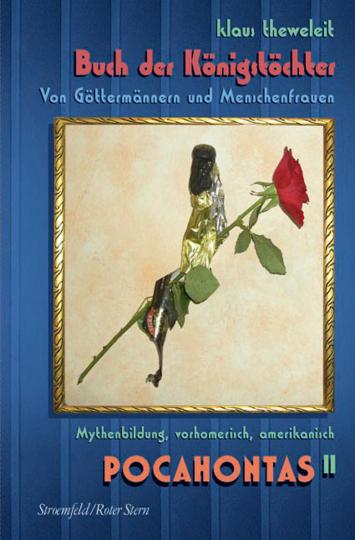 Buch der Königstöchter. Pocahontas 2. Von Göttermännern und Menschenfrauen.