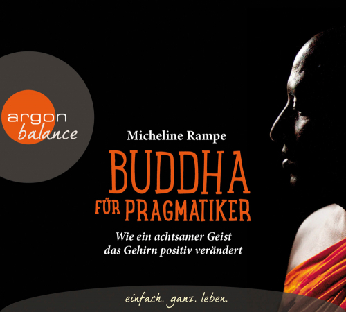 Buddha für Pragmatiker. Wie ein achtsamer Geist das Gehirn positiv verändert. 3 CDs.