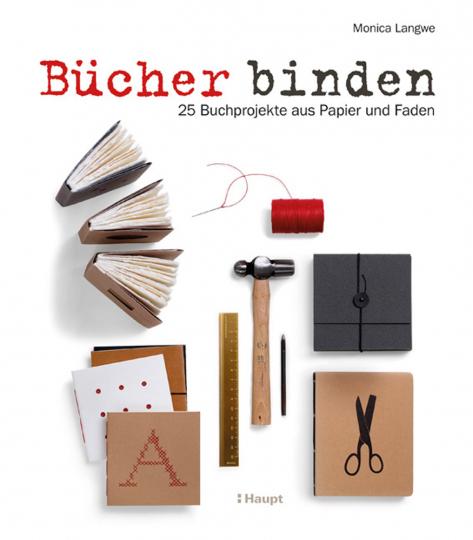 Bücher binden. 25 Buchobjekte aus Papier und Faden.