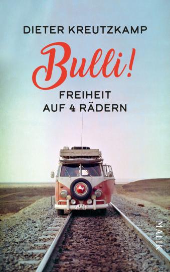 Bulli! Freiheit auf vier Rädern.