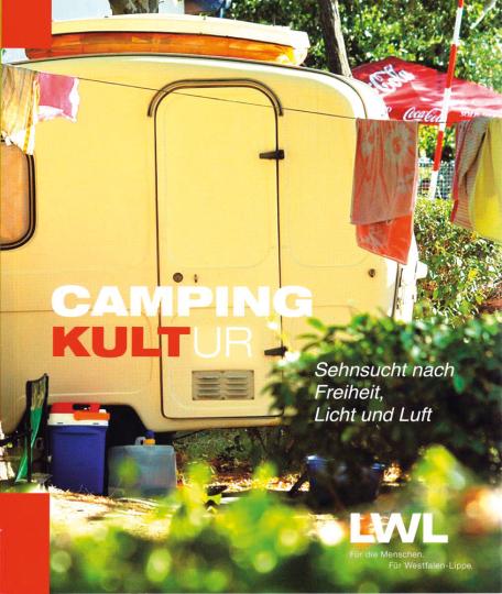 Campingkultur. Sehnsucht nach Freiheit, Licht und Luft.