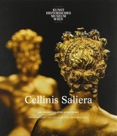 Cellinis Saliera. Die Biographie eines Kunstwerks.