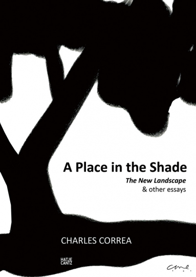 Charles Correa. A Place in the Shade. The New Landscape & Other Essays.