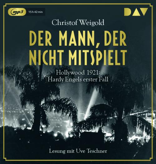 Christoph Weigold. Der Mann, der nicht mitspielt. Hollywood 1921: Hardy Engels erster Fall. 2 mp3-CDs.