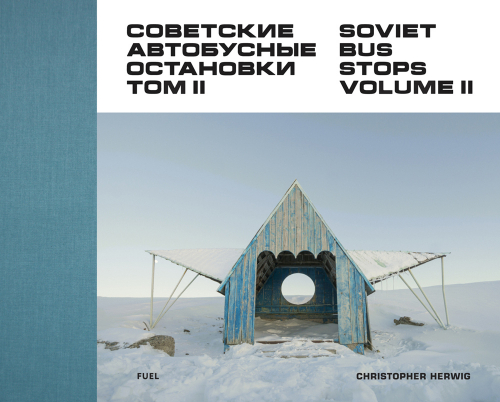 Christopher Herwig. Soviet Bus Stops. Volume II.