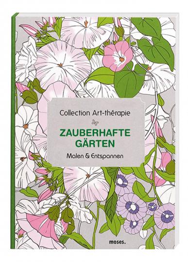 Collection Art-thérapie. Zauberhafte Gärten. Malen & Entspannen.