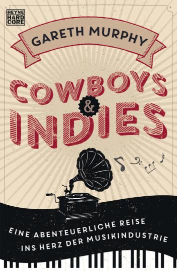 Cowboys und Indies. Eine abenteuerliche Reise ins Herz der Musikindustrie.