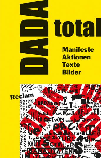 DADA total. Manifeste, Aktionen, Texte, Bilder.