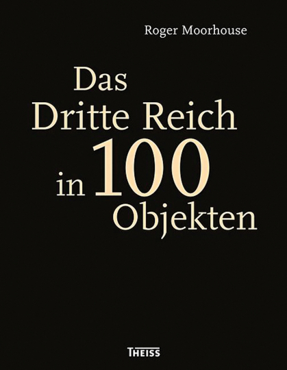 Das Dritte Reich in 100 Objekten.